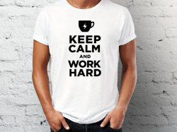 "štampa na majicama sa natpisom ""keep calm and work hard"""